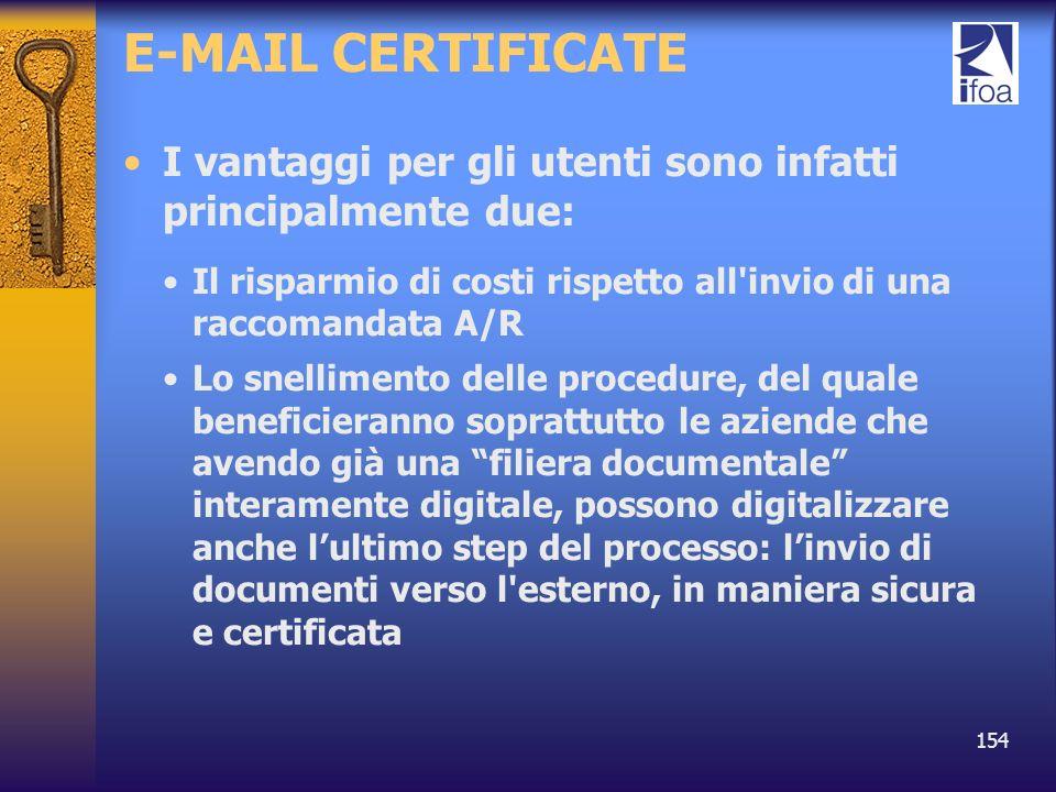 154 E-MAIL CERTIFICATE I vantaggi per gli utenti sono infatti principalmente due: Il risparmio di costi rispetto all'invio di una raccomandata A/R Lo