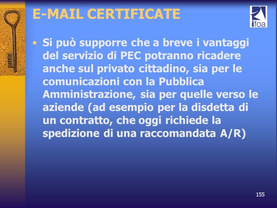 155 E-MAIL CERTIFICATE Si può supporre che a breve i vantaggi del servizio di PEC potranno ricadere anche sul privato cittadino, sia per le comunicazi