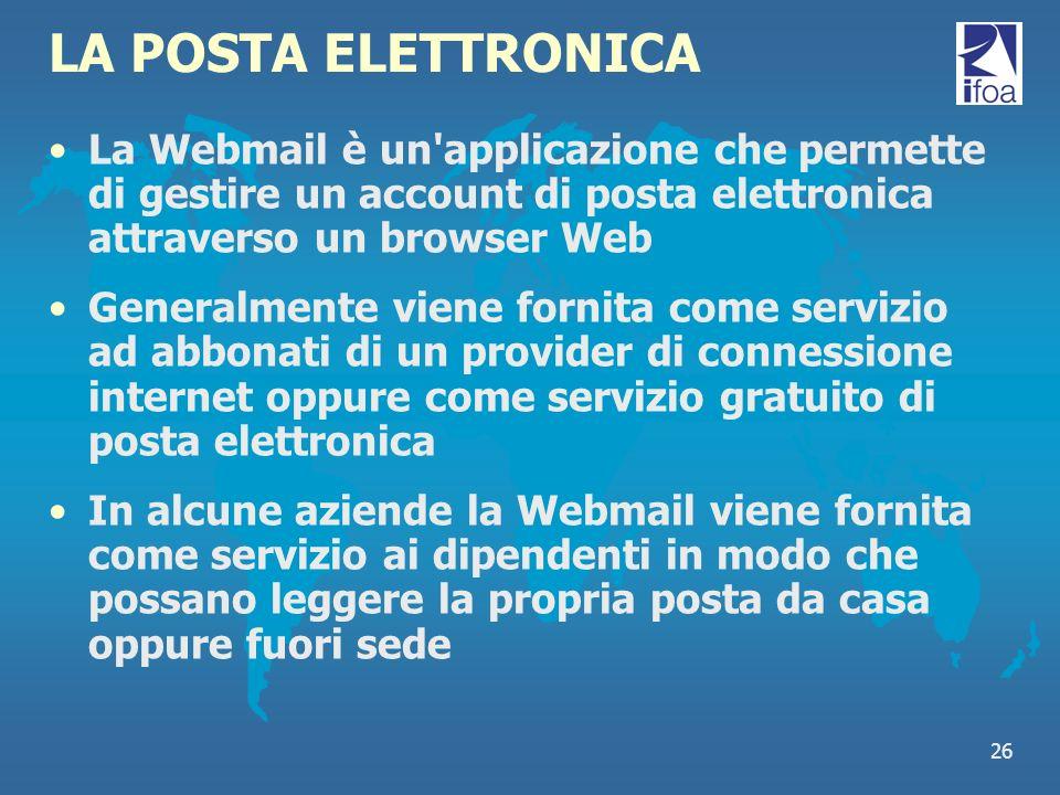 26 LA POSTA ELETTRONICA La Webmail è un'applicazione che permette di gestire un account di posta elettronica attraverso un browser Web Generalmente vi