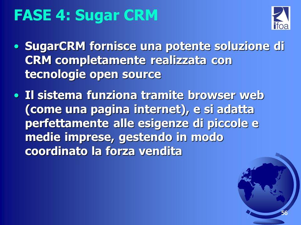 56 FASE 4: Sugar CRM SugarCRM fornisce una potente soluzione di CRM completamente realizzata con tecnologie open sourceSugarCRM fornisce una potente s