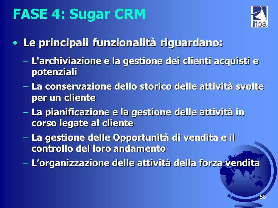 58 FASE 4: Sugar CRM Le principali funzionalità riguardano:Le principali funzionalità riguardano: –L'archiviazione e la gestione dei clienti acquisti