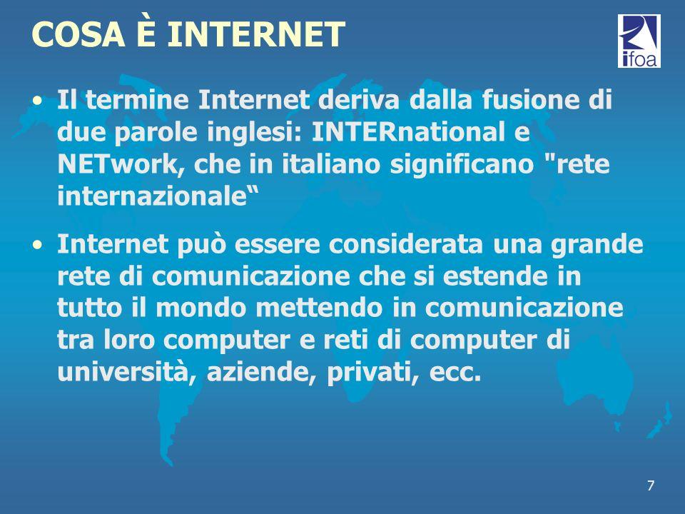 7 COSA È INTERNET Il termine Internet deriva dalla fusione di due parole inglesi: INTERnational e NETwork, che in italiano significano