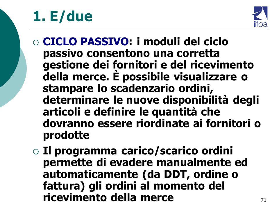 71 1. E/due CICLO PASSIVO: i moduli del ciclo passivo consentono una corretta gestione dei fornitori e del ricevimento della merce. È possibile visual
