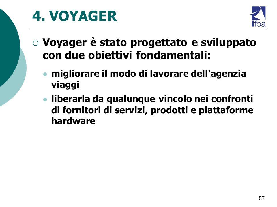 87 4. VOYAGER Voyager è stato progettato e sviluppato con due obiettivi fondamentali: migliorare il modo di lavorare dell'agenzia viaggi liberarla da