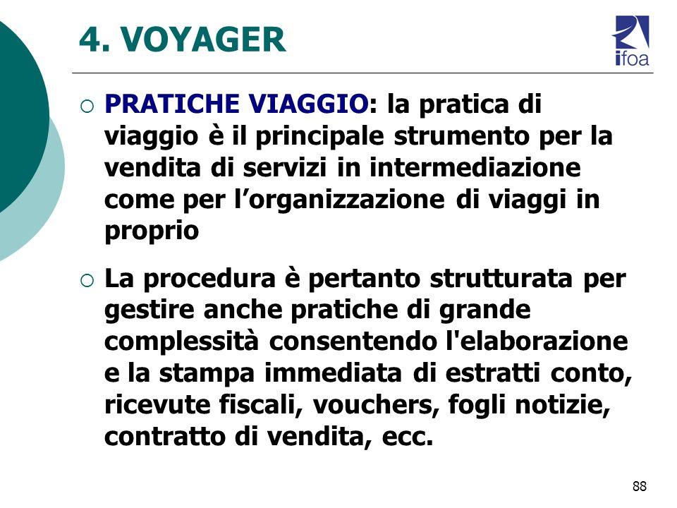88 4. VOYAGER PRATICHE VIAGGIO: la pratica di viaggio è il principale strumento per la vendita di servizi in intermediazione come per lorganizzazione