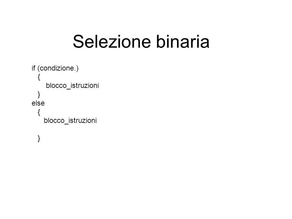 Selezione binaria if (condizione.) { blocco_istruzioni } else { blocco_istruzioni }