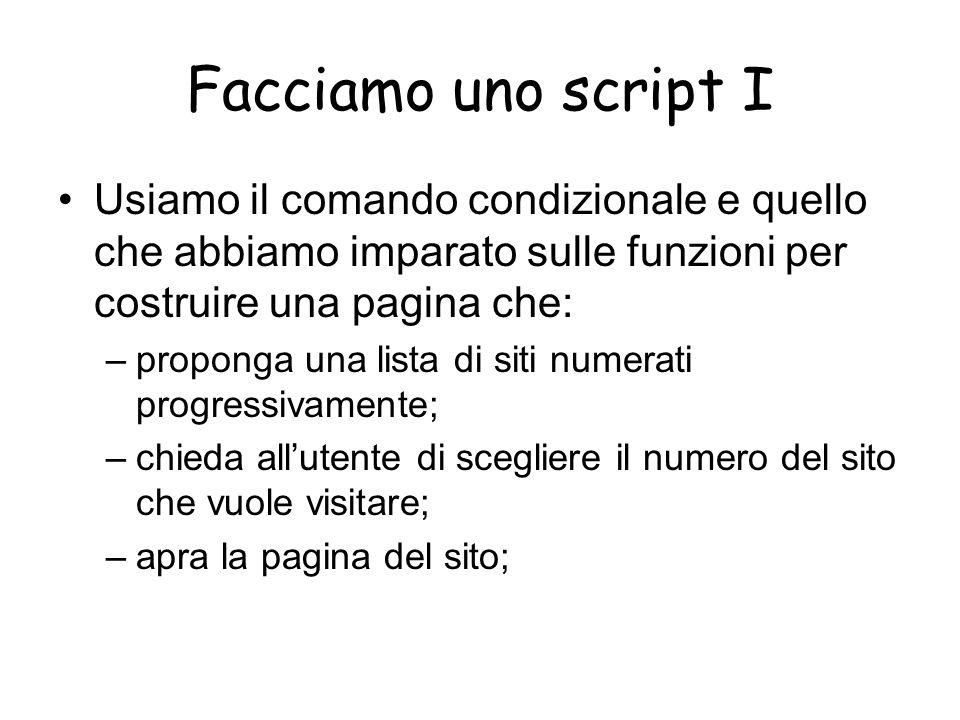 Facciamo uno script I Usiamo il comando condizionale e quello che abbiamo imparato sulle funzioni per costruire una pagina che: –proponga una lista di