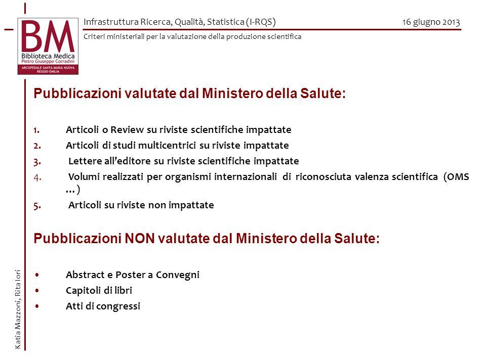 16 giugno 2013 Pubblicazioni valutate dal Ministero della Salute: 1.Articoli o Review su riviste scientifiche impattate 2.Articoli di studi multicentr