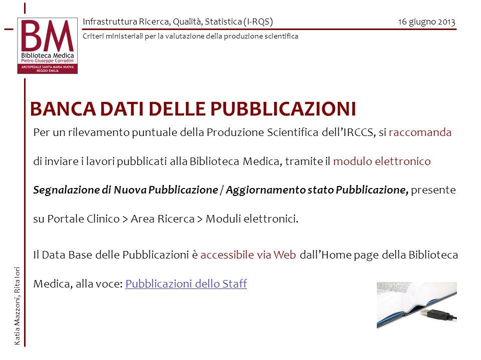 16 giugno 2013 BANCA DATI DELLE PUBBLICAZIONI Katia Mazzoni, Rita Iori Criteri ministeriali per la valutazione della produzione scientifica Infrastrut