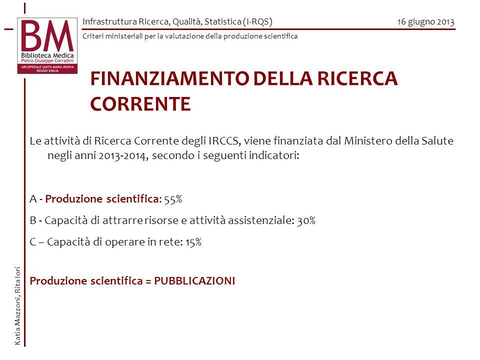 16 giugno 2013 Le attività di Ricerca Corrente degli IRCCS, viene finanziata dal Ministero della Salute negli anni 2013-2014, secondo i seguenti indic