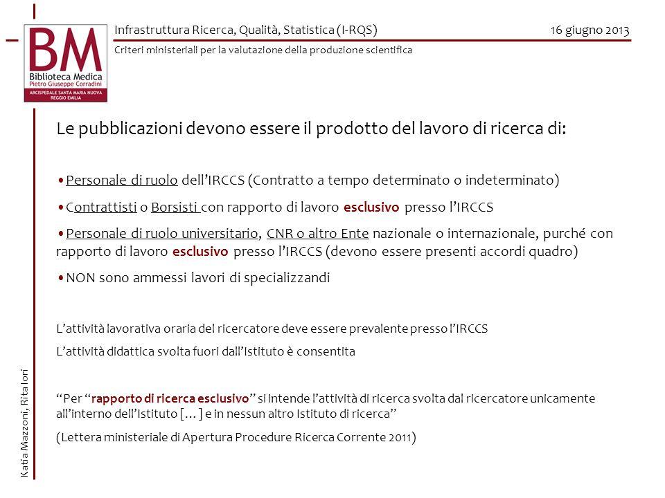 16 giugno 2013 Le pubblicazioni devono essere il prodotto del lavoro di ricerca di: Personale di ruolo dellIRCCS (Contratto a tempo determinato o inde