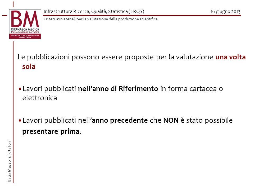 16 giugno 2013 Le pubblicazioni possono essere proposte per la valutazione una volta sola Lavori pubblicati nellanno di Riferimento in forma cartacea