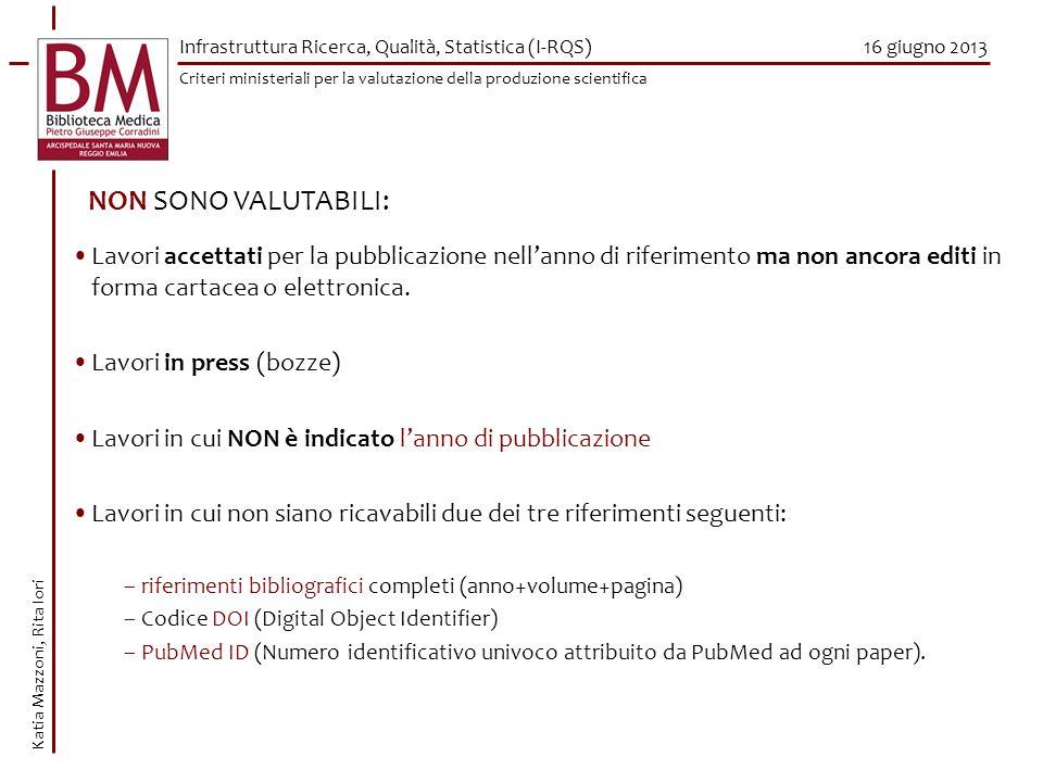 16 giugno 2013 NON SONO VALUTABILI: Lavori accettati per la pubblicazione nellanno di riferimento ma non ancora editi in forma cartacea o elettronica.
