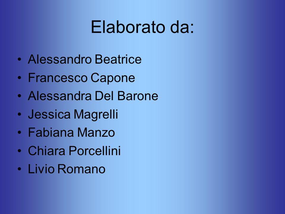 Elaborato da: Alessandro Beatrice Francesco Capone Alessandra Del Barone Jessica Magrelli Fabiana Manzo Chiara Porcellini Livio Romano