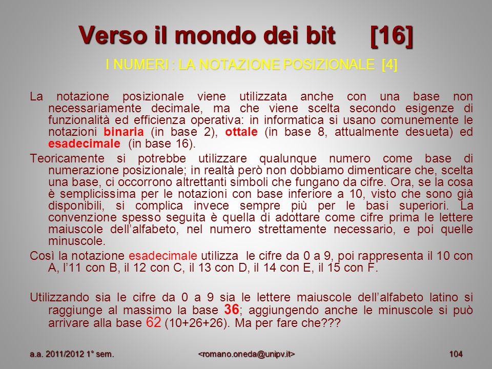 104 Verso il mondo dei bit [16] I NUMERI : LA NOTAZIONE POSIZIONALE [4] La notazione posizionale viene utilizzata anche con una base non necessariamen