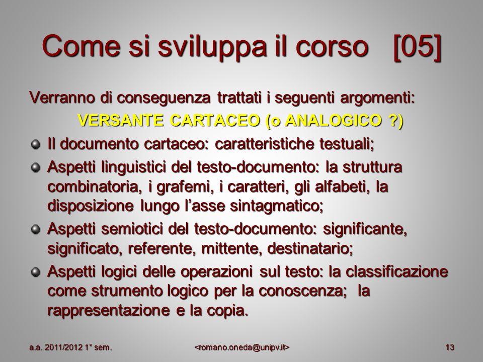 13 Come si sviluppa il corso [05] Verranno di conseguenza trattati i seguenti argomenti: VERSANTE CARTACEO (o ANALOGICO ?) Il documento cartaceo: cara