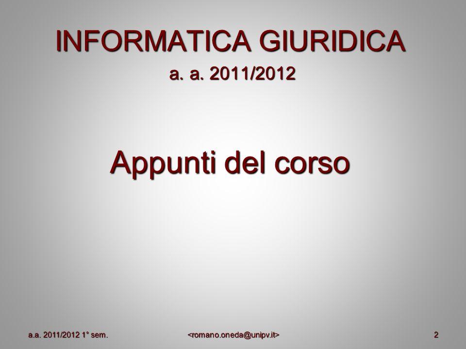 2 INFORMATICA GIURIDICA a. a. 2011/2012 a. a. 2011/2012 Appunti del corso a.a. 2011/2012 1° sem.