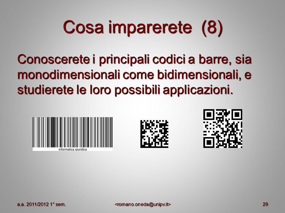 Cosa imparerete (8) Conoscerete i principali codici a barre, sia monodimensionali come bidimensionali, e studierete le loro possibili applicazioni. 29