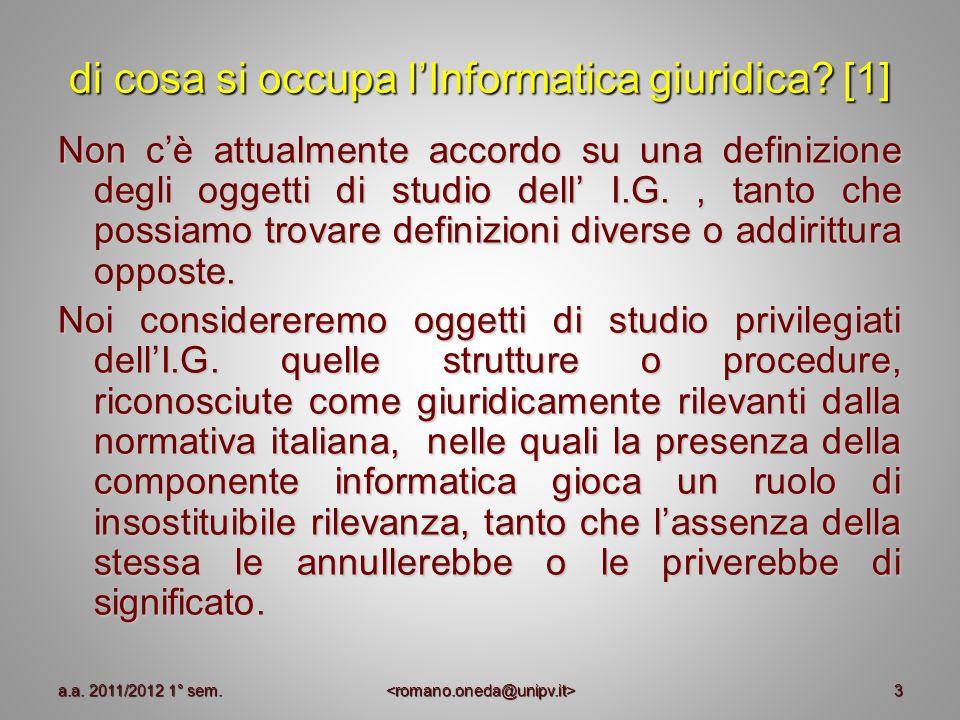 3 di cosa si occupa lInformatica giuridica? [1] Non cè attualmente accordo su una definizione degli oggetti di studio dell I.G., tanto che possiamo tr