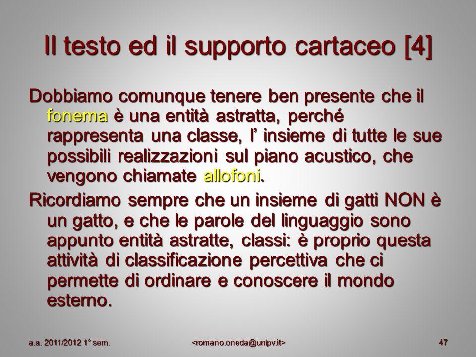 47 Il testo ed il supporto cartaceo [4] Dobbiamo comunque tenere ben presente che il fonema è una entità astratta, perché rappresenta una classe, l in