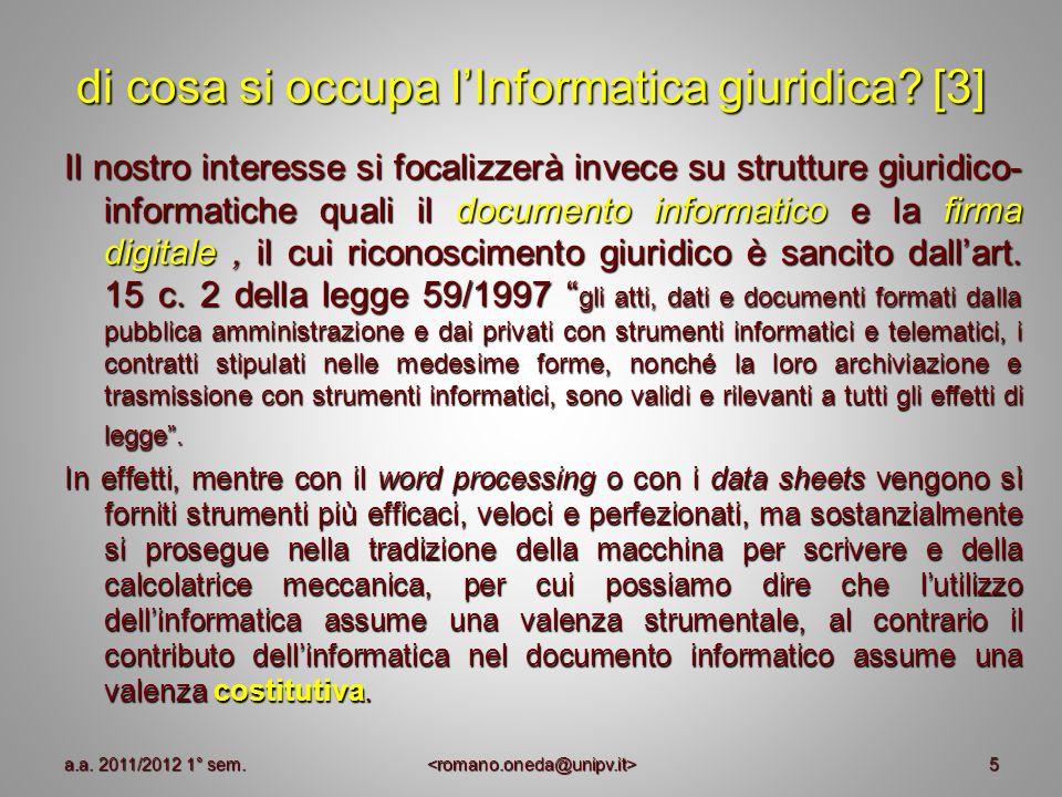 5 di cosa si occupa lInformatica giuridica? [3] Il nostro interesse si focalizzerà invece su strutture giuridico- informatiche quali il documento info
