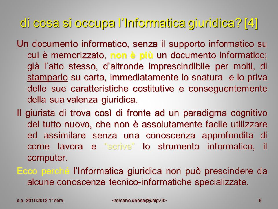 6 di cosa si occupa lInformatica giuridica? [4] Un documento informatico, senza il supporto informatico su cui è memorizzato, non è più un documento i