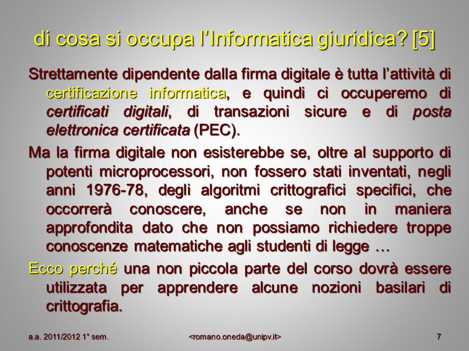 7 di cosa si occupa lInformatica giuridica? [5] Strettamente dipendente dalla firma digitale è tutta lattività di certificazione informatica, e quindi