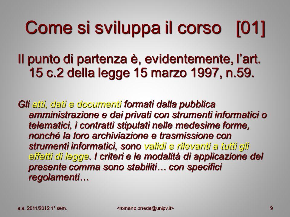 9 Come si sviluppa il corso [01] Il punto di partenza è, evidentemente, lart. 15 c.2 della legge 15 marzo 1997, n.59. Gli atti, dati e documenti forma