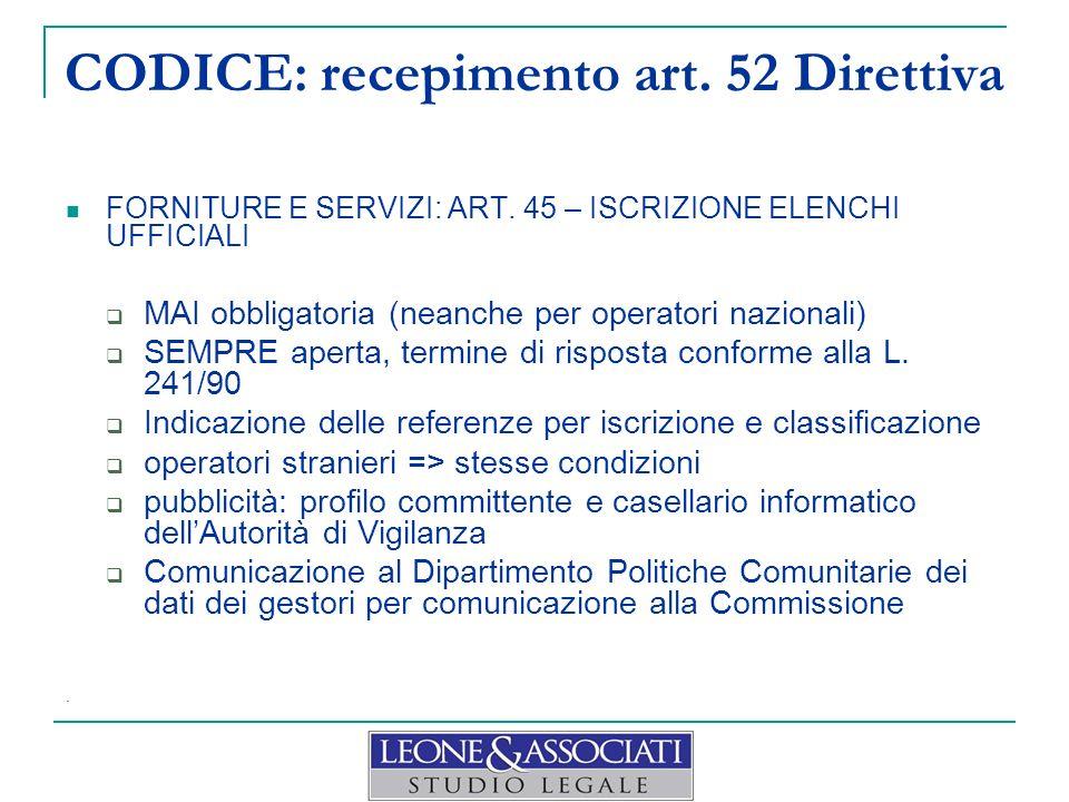 CODICE: recepimento art. 52 Direttiva FORNITURE E SERVIZI: ART. 45 – ISCRIZIONE ELENCHI UFFICIALI MAI obbligatoria (neanche per operatori nazionali) S