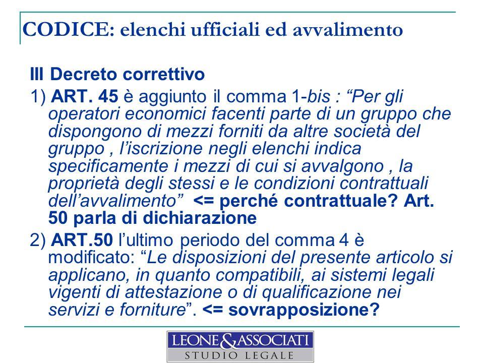 CODICE: elenchi ufficiali ed avvalimento III Decreto correttivo 1) ART. 45 è aggiunto il comma 1-bis : Per gli operatori economici facenti parte di un