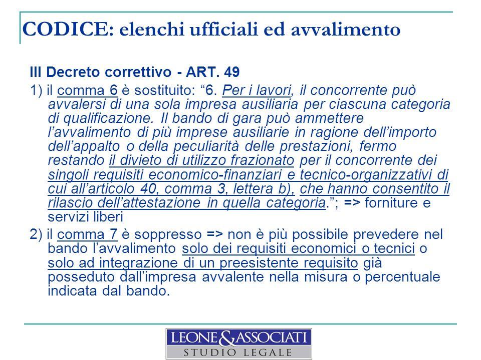 CODICE: elenchi ufficiali ed avvalimento III Decreto correttivo - ART. 49 1) il comma 6 è sostituito: 6. Per i lavori, il concorrente può avvalersi di