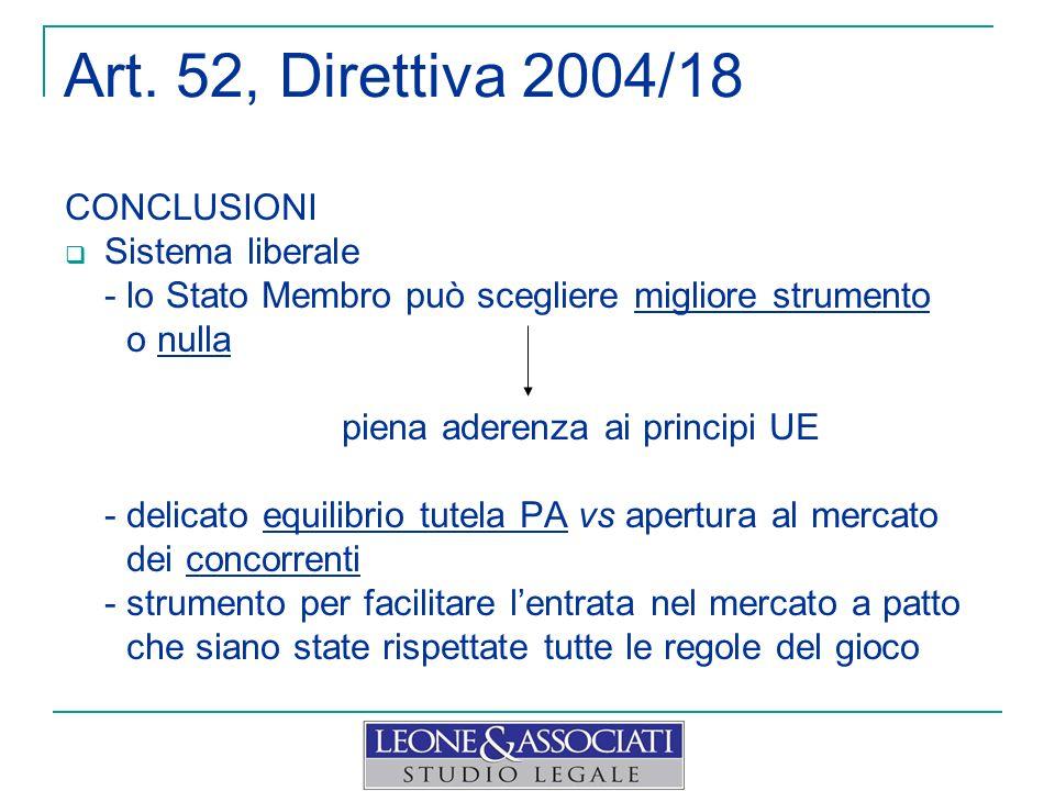 Art. 52, Direttiva 2004/18 CONCLUSIONI Sistema liberale - lo Stato Membro può scegliere migliore strumento o nulla piena aderenza ai principi UE - del