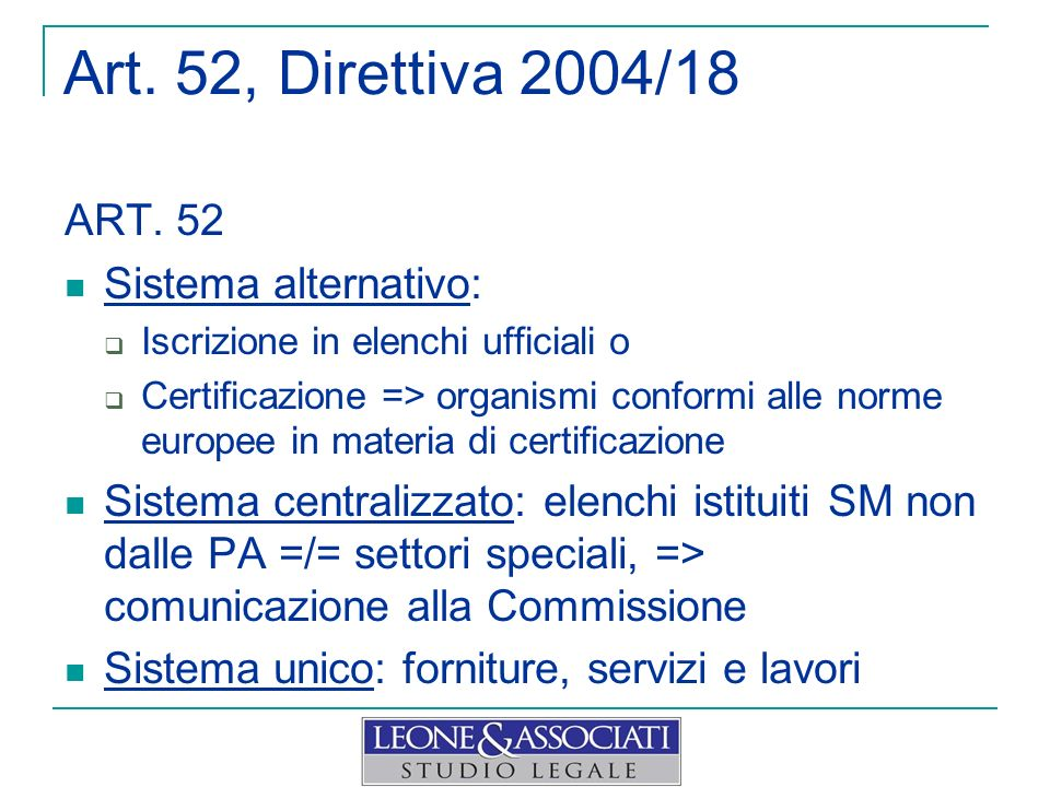 Art. 52, Direttiva 2004/18 ART. 52 Sistema alternativo: Iscrizione in elenchi ufficiali o Certificazione => organismi conformi alle norme europee in m