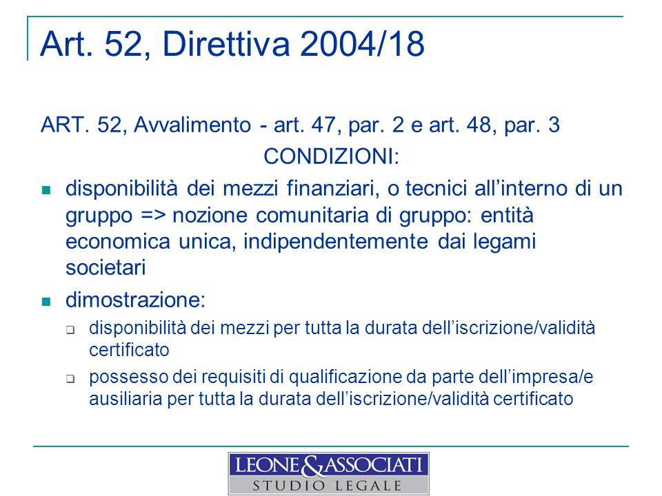Art. 52, Direttiva 2004/18 ART. 52, Avvalimento - art. 47, par. 2 e art. 48, par. 3 CONDIZIONI: disponibilità dei mezzi finanziari, o tecnici allinter