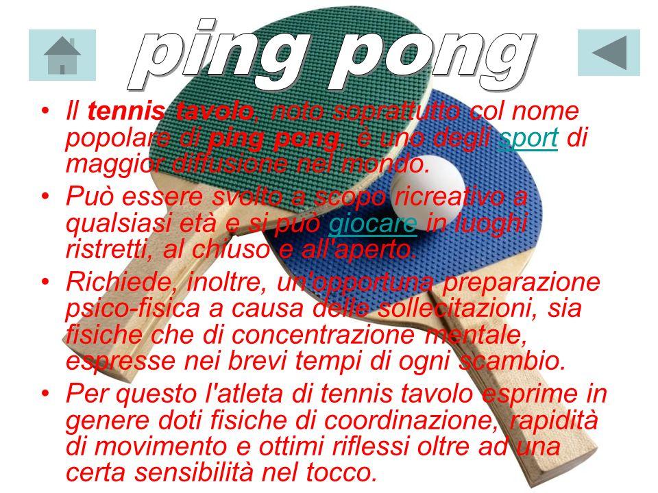 Il tennis tavolo, noto soprattutto col nome popolare di ping pong, è uno degli sport di maggior diffusione nel mondo.sport Può essere svolto a scopo r