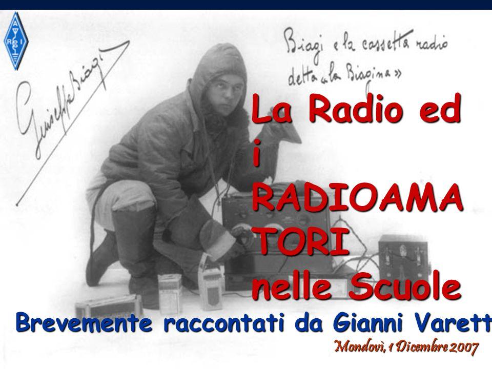La Radio ed i RADIOAMA TORI nelle Scuole Brevemente raccontati da Gianni Varetto I1HYW Mondovì, 1 Dicembre 2007