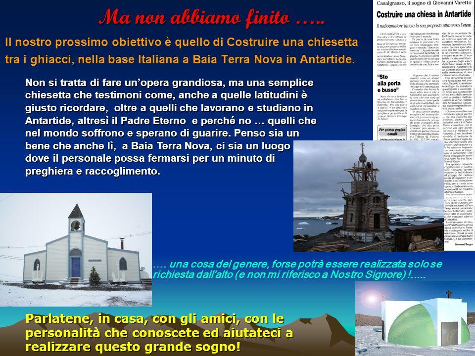 Ma non abbiamo finito ….. Il nostro prossimo obiettivo è quello di Costruire una chiesetta tra i ghiacci, nella base Italiana a Baia Terra Nova in Ant
