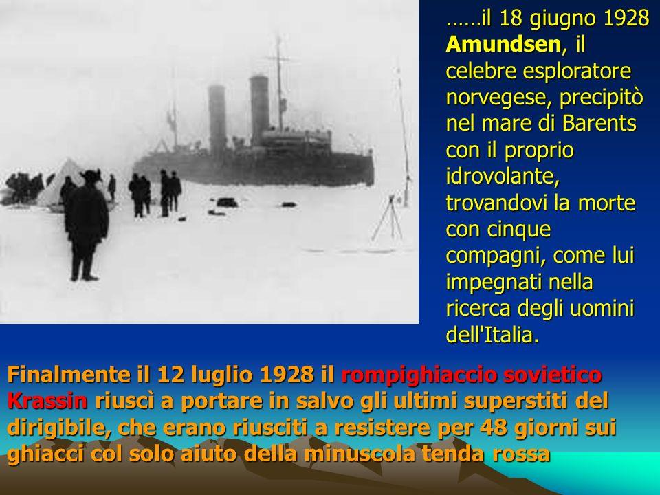 ……il 18 giugno 1928 Amundsen, il celebre esploratore norvegese, precipitò nel mare di Barents con il proprio idrovolante, trovandovi la morte con cinq