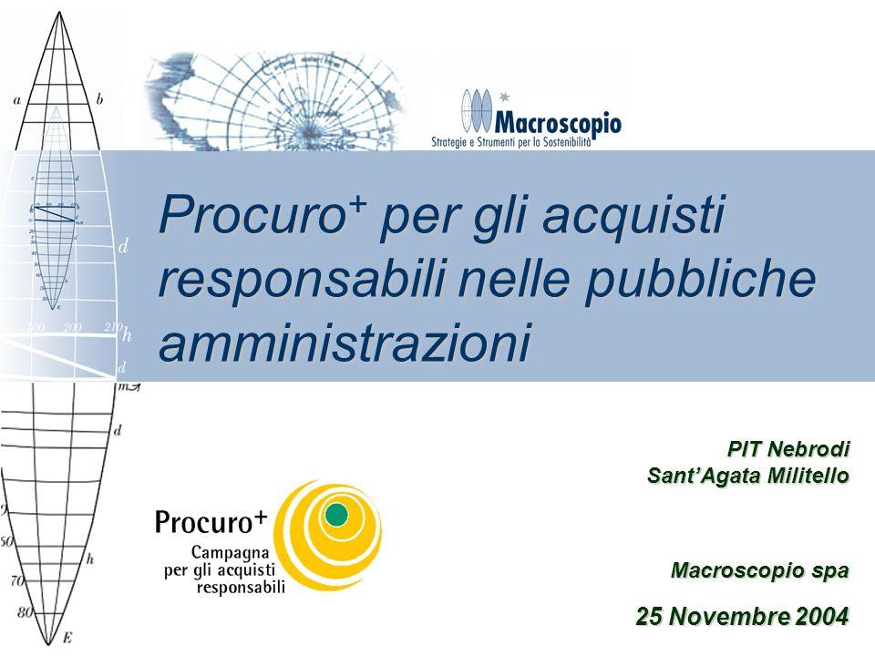Procuro + per gli acquisti responsabili nelle pubbliche amministrazioni Macroscopio spa 25 Novembre 2004 PIT Nebrodi SantAgata Militello