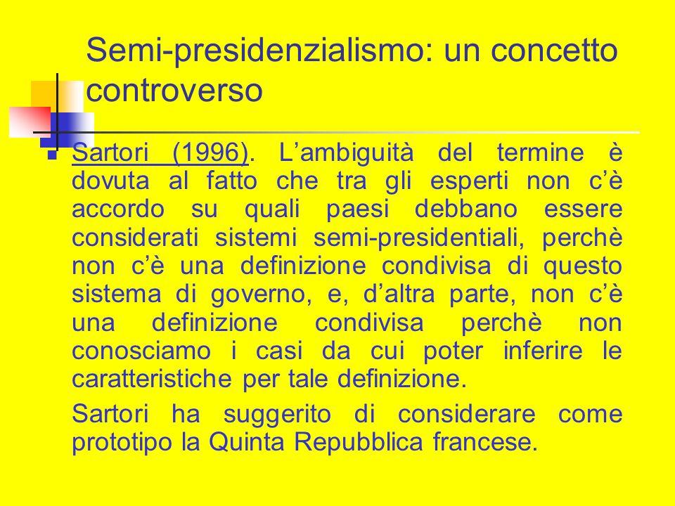 Semi-presidenzialismo: un concetto controverso Sartori (1996). Lambiguità del termine è dovuta al fatto che tra gli esperti non cè accordo su quali pa