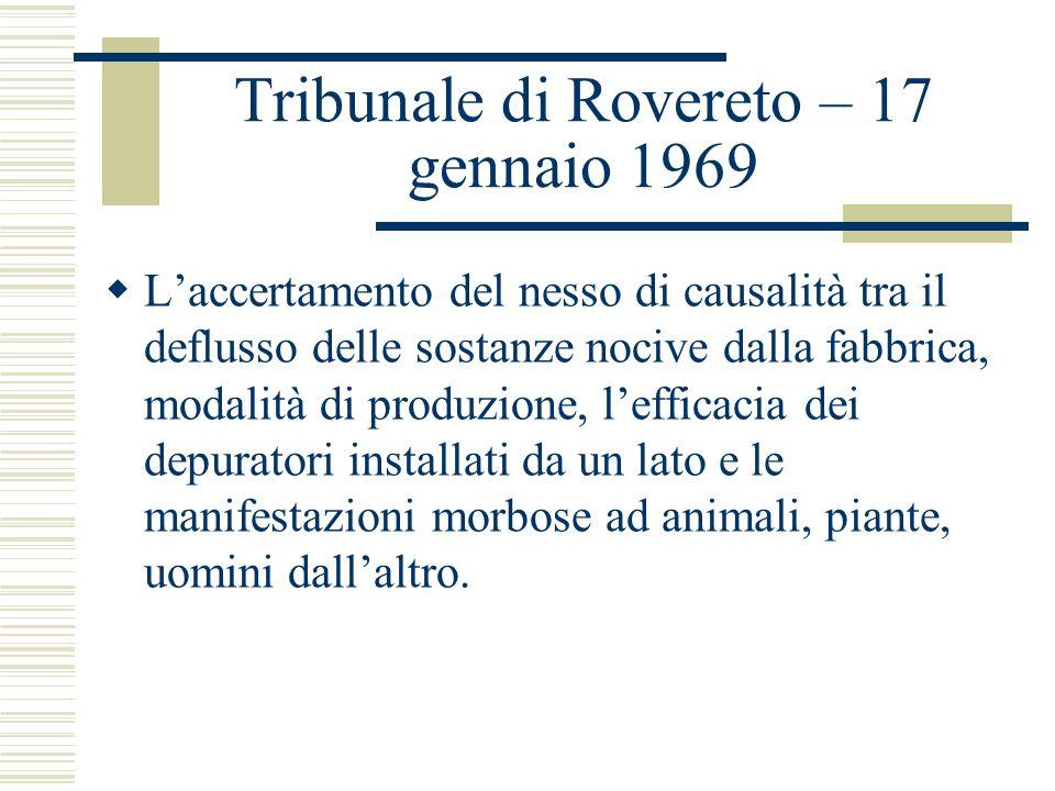 Tribunale di Rovereto – 17 gennaio 1969 Laccertamento del nesso di causalità tra il deflusso delle sostanze nocive dalla fabbrica, modalità di produzi