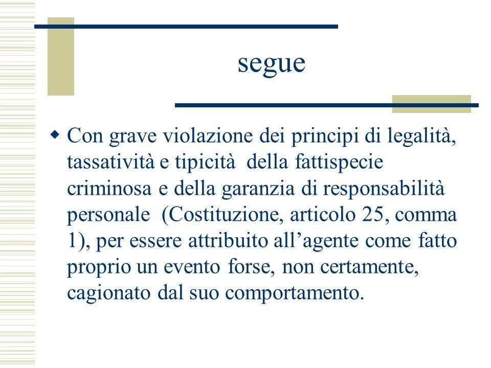 segue Con grave violazione dei principi di legalità, tassatività e tipicità della fattispecie criminosa e della garanzia di responsabilità personale (
