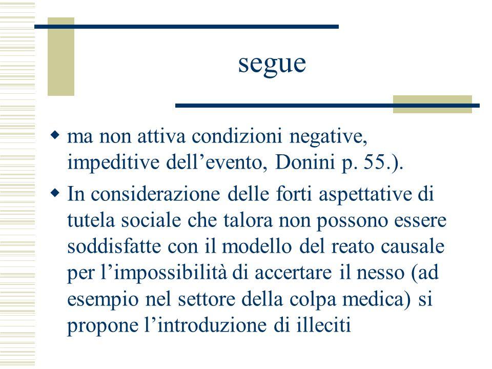 segue ma non attiva condizioni negative, impeditive dellevento, Donini p. 55.). In considerazione delle forti aspettative di tutela sociale che talora