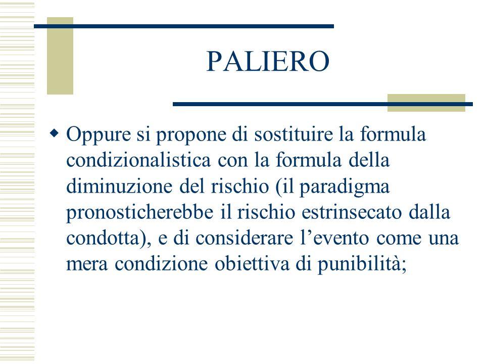 PALIERO Oppure si propone di sostituire la formula condizionalistica con la formula della diminuzione del rischio (il paradigma pronosticherebbe il ri