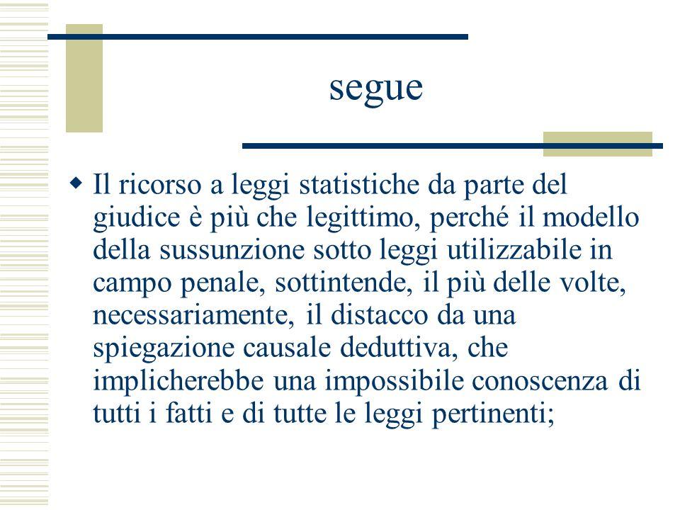 segue Il ricorso a leggi statistiche da parte del giudice è più che legittimo, perché il modello della sussunzione sotto leggi utilizzabile in campo p