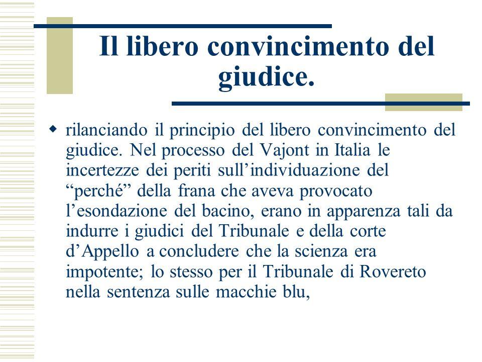 Il libero convincimento del giudice. rilanciando il principio del libero convincimento del giudice. Nel processo del Vajont in Italia le incertezze de