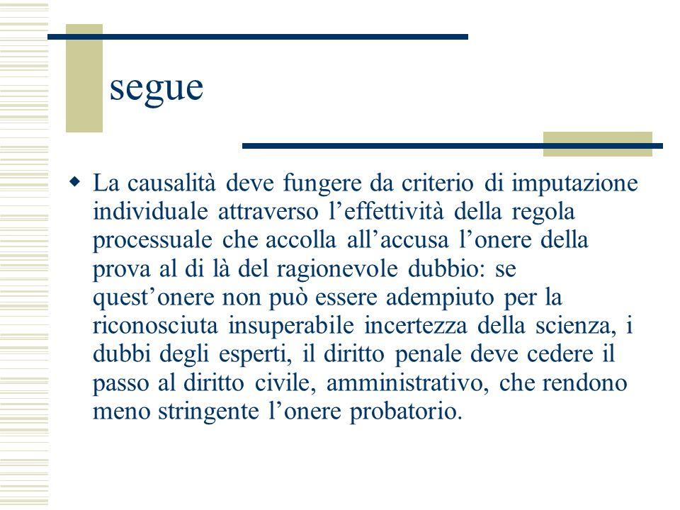 segue La causalità deve fungere da criterio di imputazione individuale attraverso leffettività della regola processuale che accolla allaccusa lonere d