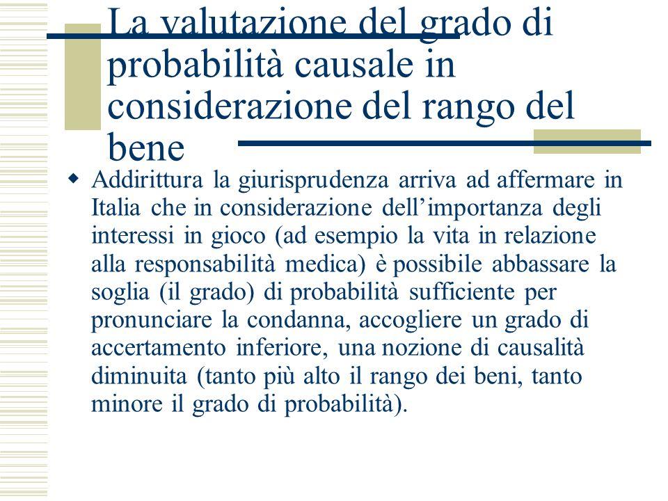 La valutazione del grado di probabilità causale in considerazione del rango del bene Addirittura la giurisprudenza arriva ad affermare in Italia che i