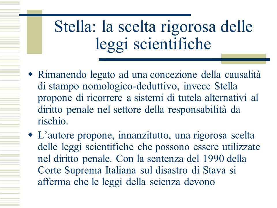 Stella: la scelta rigorosa delle leggi scientifiche Rimanendo legato ad una concezione della causalità di stampo nomologico-deduttivo, invece Stella p