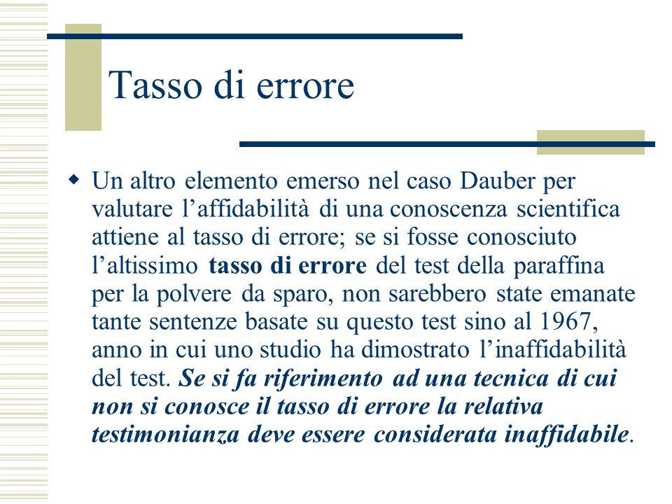 Tasso di errore Un altro elemento emerso nel caso Dauber per valutare laffidabilità di una conoscenza scientifica attiene al tasso di errore; se si fo